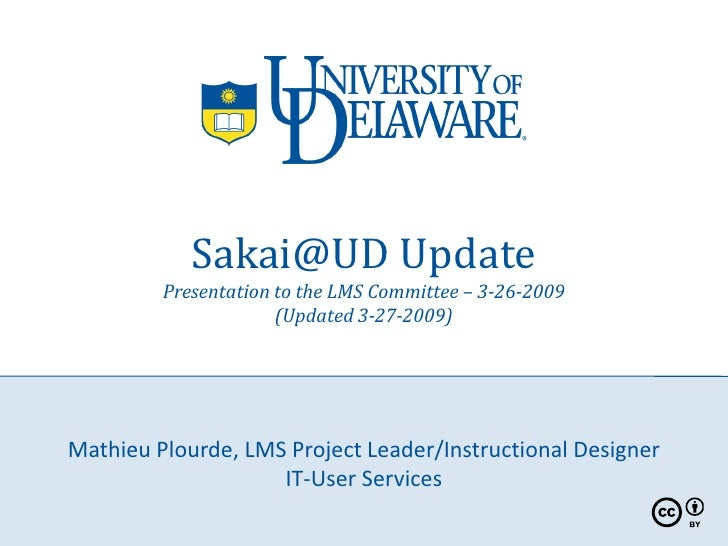 Sakai@UD Update          Presentation to the LMS Committee – 3-26-2009                       (Updated 3-27-2009)     Mathi...