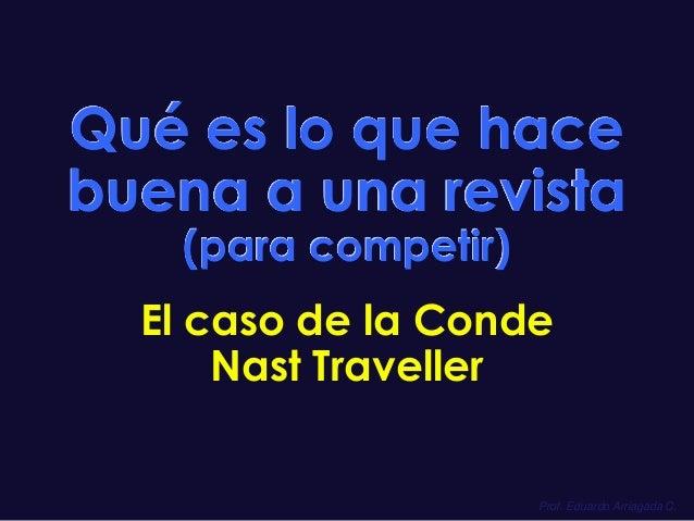 Qué es lo que hace buena a una revista (para competir)  El caso de la Conde Nast Traveller  Prof. Eduardo Arriagada C.