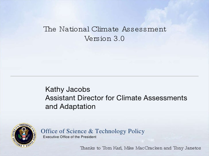 The National Climate Assessment Version 3.0 <ul><li>Kathy Jacobs </li></ul><ul><li>Assistant Director for Climate Assessme...