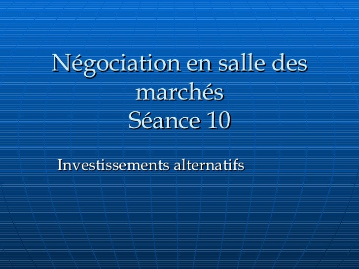 Négociation en salle des marchés Séance 10 Investissements alternatifs