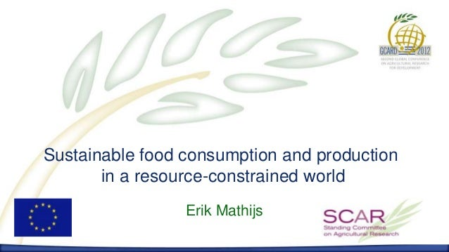 Sustainable food consumption and production       in a resource-constrained world                 Erik Mathijs