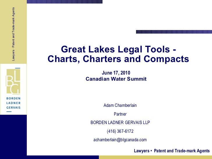 Great Lakes Legal Tools - Charts, Charters and Compacts June 17, 2010 Canadian Water Summit Adam Chamberlain Partner BORDE...