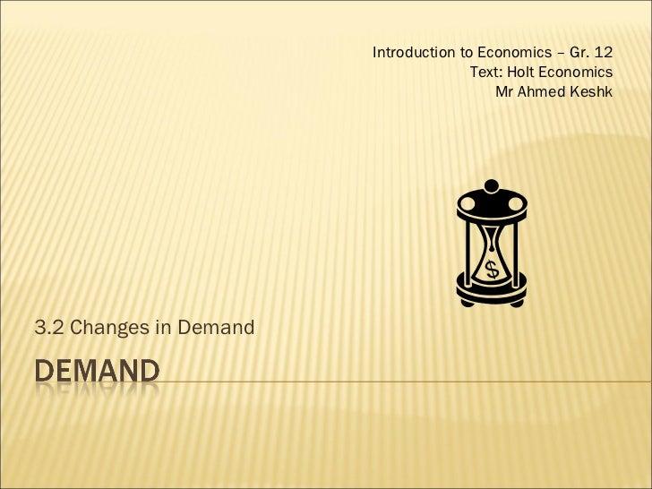 3.2 Changes in Demand Introduction to Economics – Gr. 12 Text: Holt Economics Mr Ahmed Keshk
