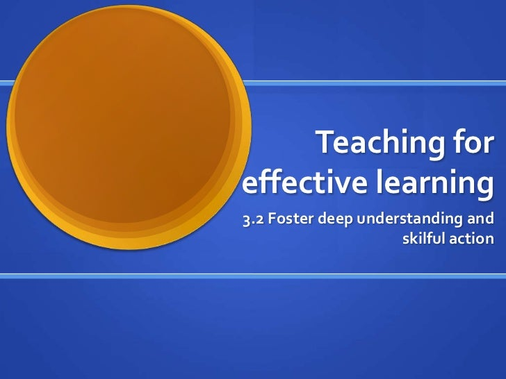 Teaching for effective learning<br />3.2 Foster deepunderstanding and skilful action<br />
