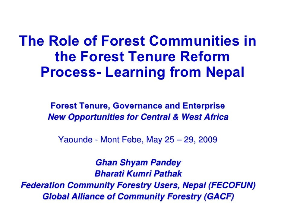 The Role of Forest Communities in      the Forest Tenure Reform    Process- Learning from Nepal       Forest Tenure, Gover...