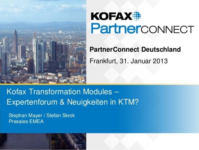 PartnerConnect Deutschland                               Frankfurt, 31. Januar 2013Kofax Transformation Modules –Expertenf...