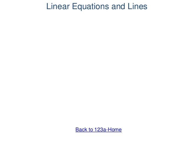 Linear Equations and Lines Back to 123a-Home