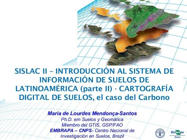 SISLAC II – INTRODUCCIÓN AL SISTEMA DE INFORMACIÓN DE SUELOS DE LATINOAMÉRICA (parte II) - CARTOGRAFÍA DIGITAL DE SUELOS, ...