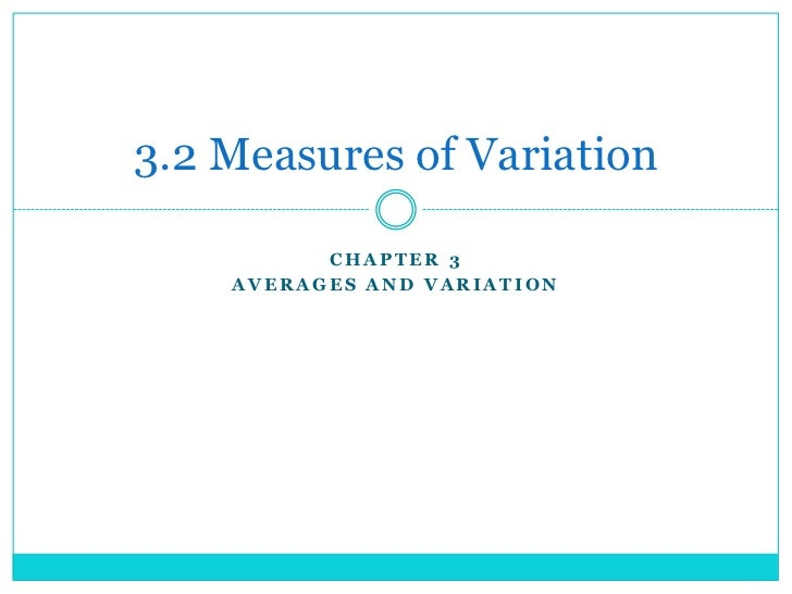 3.2 Measures of Variation          CHAPTER 3    AVERAGES AND VARIATION