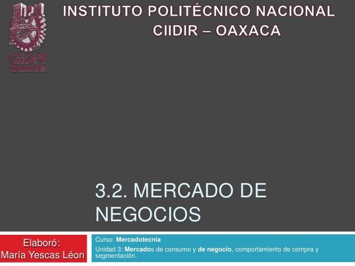 3.2. MERCADO DE                    NEGOCIOS                    Curso: Mercadotecnia    Elaboró:                    Unidad ...