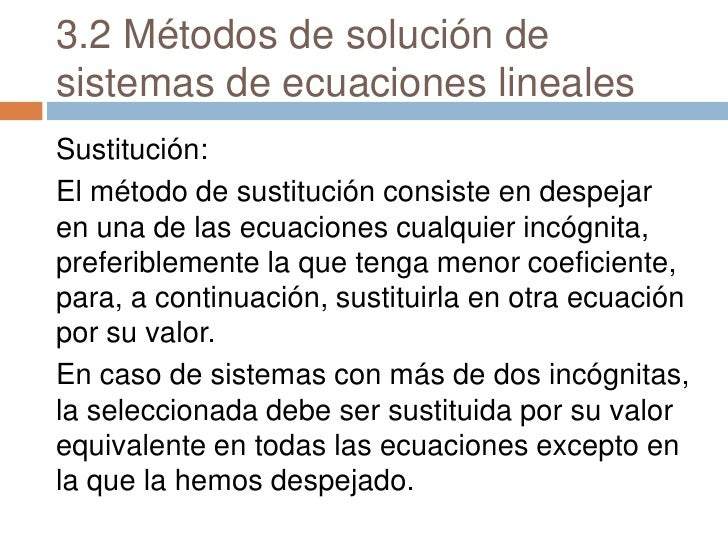 3.2 Métodos de solución de sistemas de ecuaciones lineales<br />Sustitución:<br />El método de sustitución consiste en des...