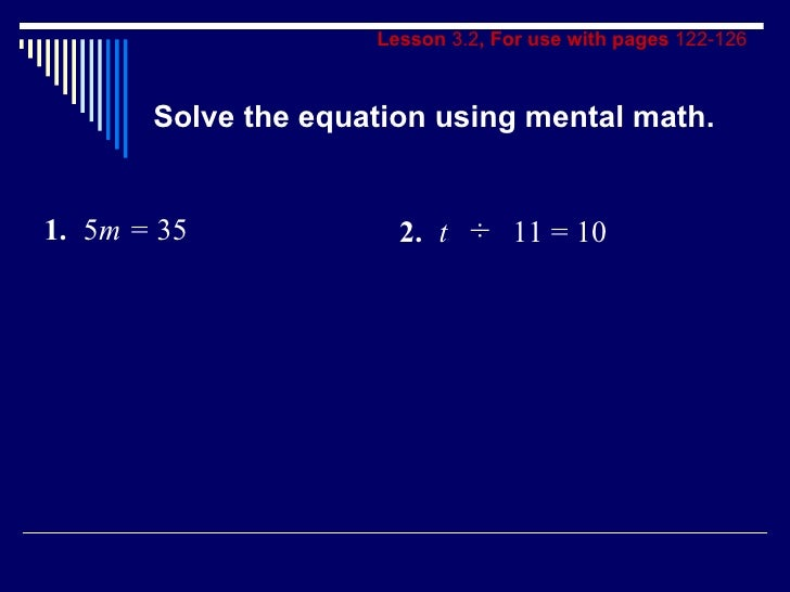 Lesson  3.2 , For use with pages  122-126 Solve the equation using mental math. 1. 5 m =  35 2. t  ÷   11 = 10