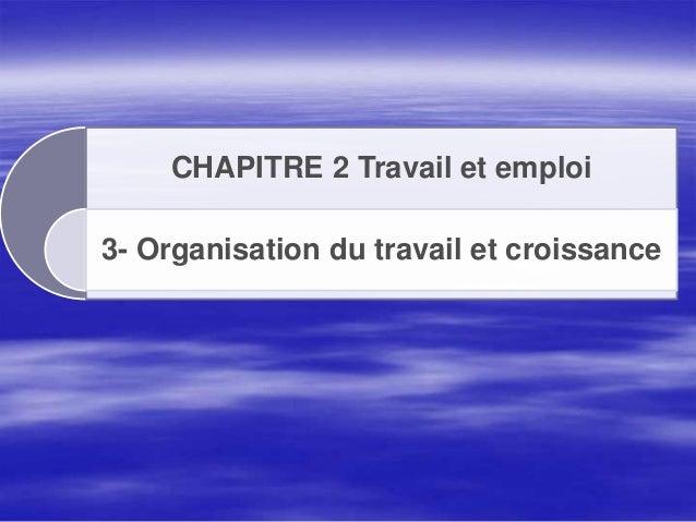 CHAPITRE 2 Travail et emploi 3- Organisation du travail et croissance