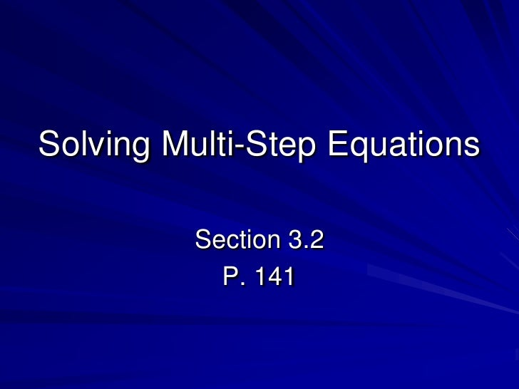 Solving Multi-Step Equations<br />Section 3.2<br />P. 141<br />