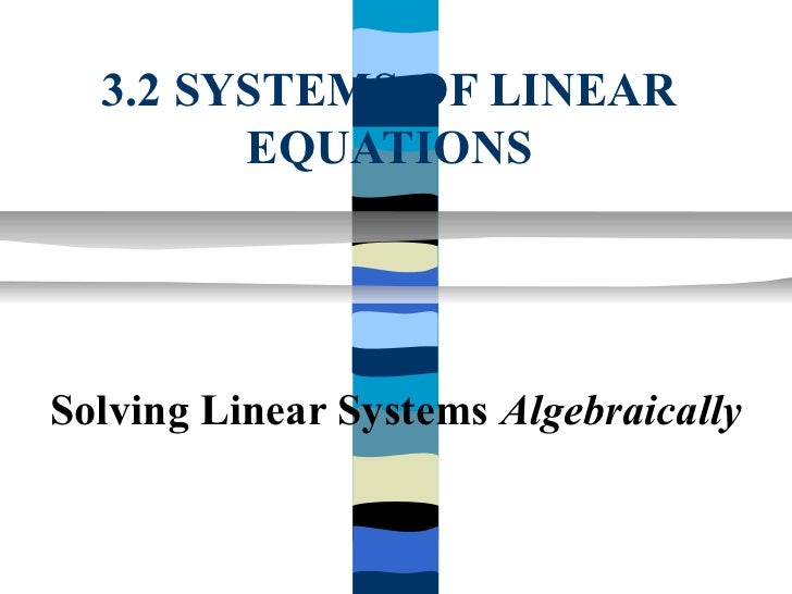 3.2 SYSTEMS OF LINEAR        EQUATIONSSolving Linear Systems Algebraically