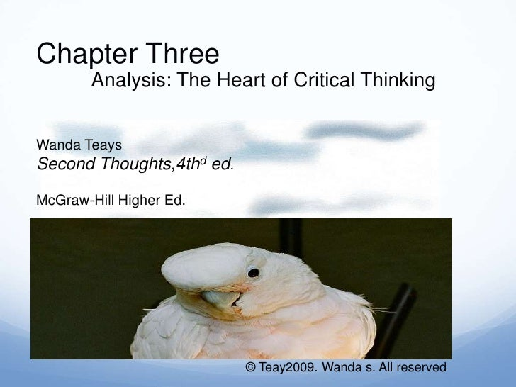 Chapter Three <br />Analysis: The Heart of Critical Thinking<br />Wanda Teays <br />Second Thoughts,4thd ed.<br />McGraw-H...