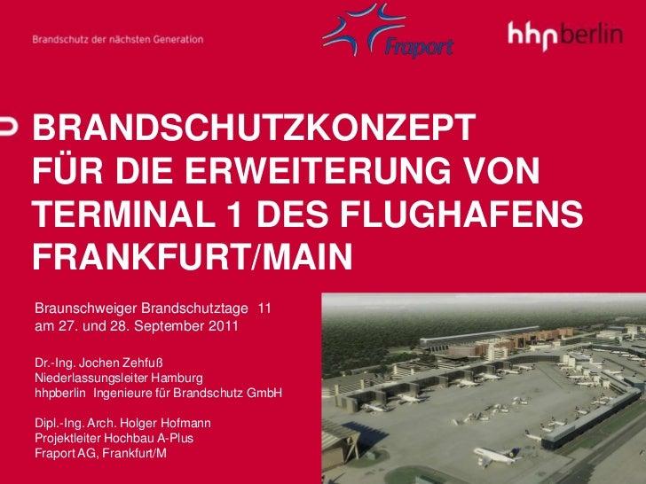 BRANDSCHUTZKONZEPTFÜR DIE ERWEITERUNG VONTERMINAL 1 DES FLUGHAFENSFRANKFURT/MAINBraunschweiger Brandschutztage 11am 27. un...