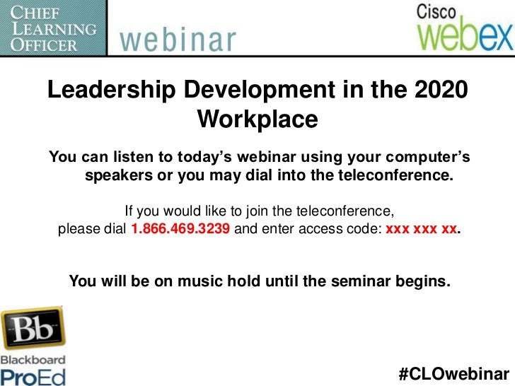 Leadership Development in the 2020            WorkplaceYou can listen to today's webinar using your computer's    speakers...