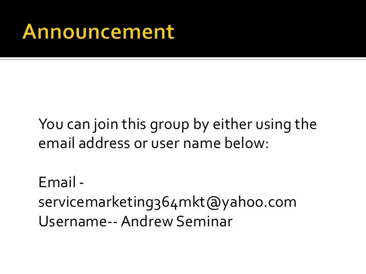 Announcement <br /> You can join this group by either using the email address or user name below: Email - servicemarketing...
