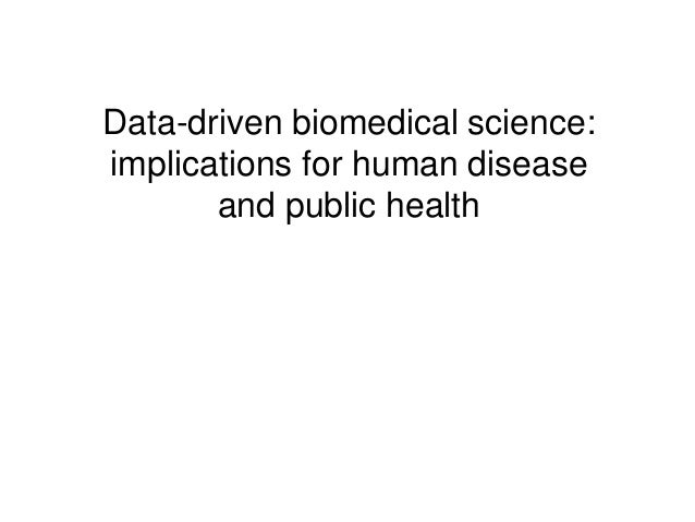 Data-driven biomedical science: implications for human disease and public health