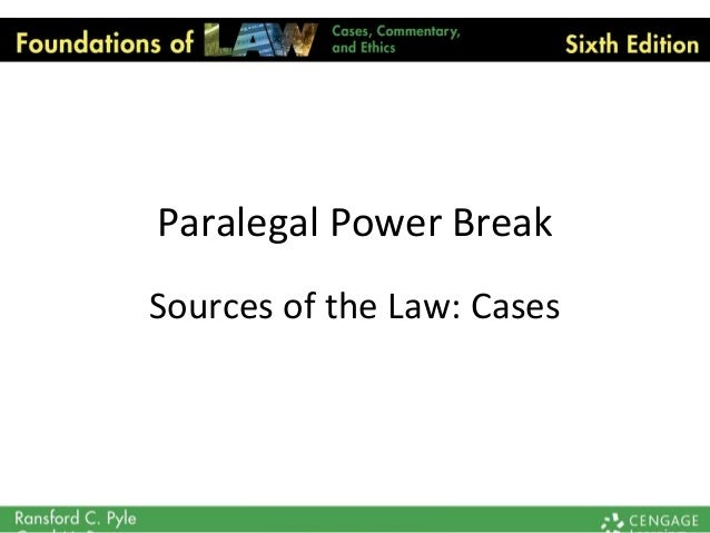 Paralegal Power Break Sources of the Law: Cases