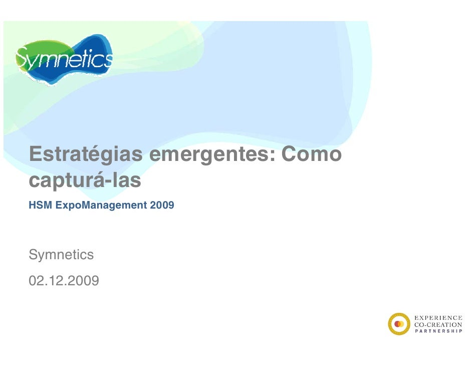 Estratégias emergentes: Como capturá-las HSM ExpoManagement 2009    Symnetics S    ti 02.12.2009