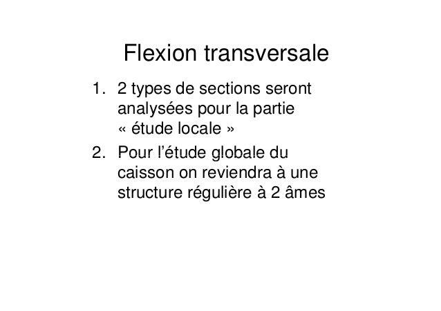 Flexion transversale  1. 2 types de sections seront  analysées pour la partie  « étude locale »  2. Pour l''étude globale ...
