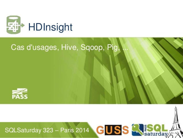 HDInsight  Cas d'usages, Hive, Sqoop, Pig, ...  SQLSaturday 323 – Paris 2014