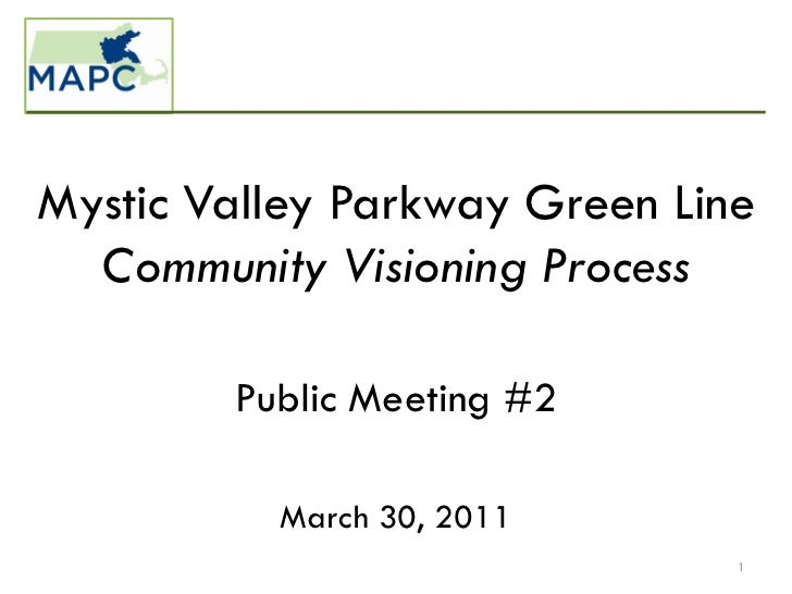 Mystic Valley Parkway Green Line  Community Visioning Process        Public Meeting #2          March 30, 2011            ...