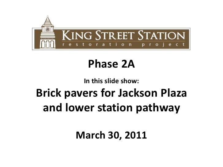 Phase 2A<br />In this slide show: <br />Brick pavers for Jackson Plaza <br />and lower station pathway<br />March 30, 2011...