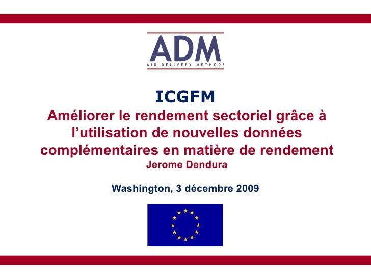 Washington, 3 décembre 2009 ICGFM Améliorer le rendement sectoriel grâce à l'utilisation de nouvelles données complémentai...