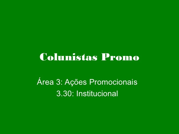 Colunistas PromoÁrea 3: Ações Promocionais     3.30: Institucional