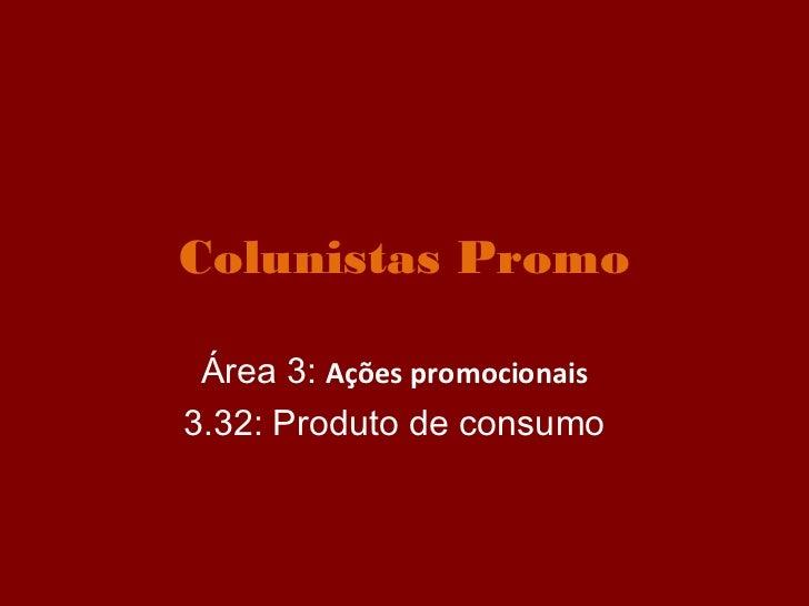 Colunistas Promo Área 3: Ações promocionais3.32: Produto de consumo