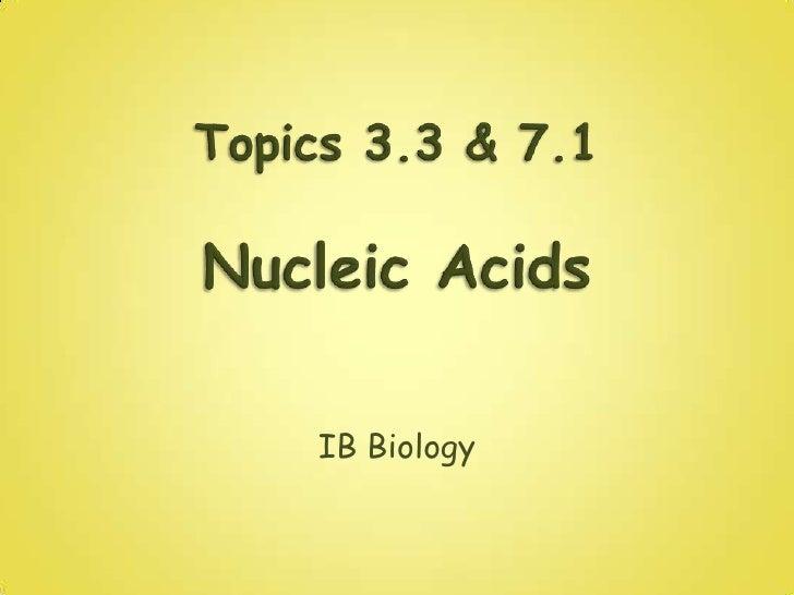 Topics 3.3 & 7.1Nucleic Acids<br />IB Biology<br />