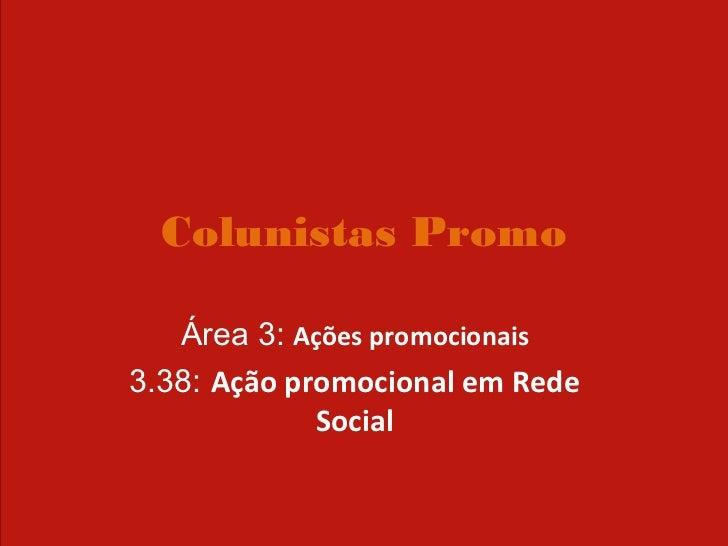 Colunistas Promo   Área 3: Ações promocionais3.38: Ação promocional em Rede             Social