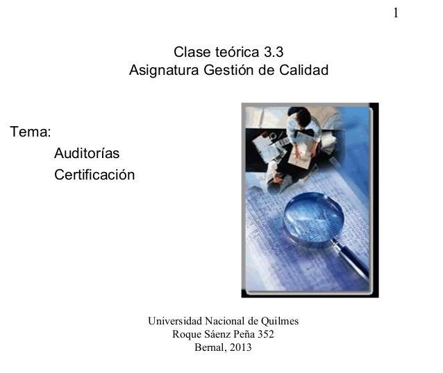1Clase teórica 3.3Asignatura Gestión de CalidadTema:AuditoríasCertificaciónUniversidad Nacional de QuilmesRoque Sáenz Peña...