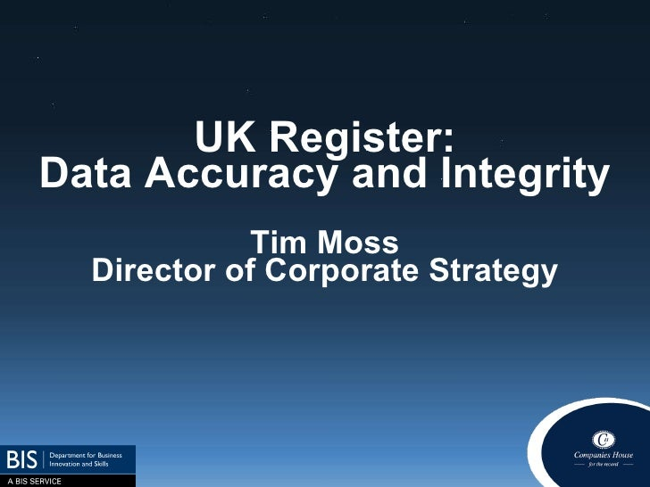 UK Register: Data Accuracy and Integrity Tim Moss Director of Corporate Strategy