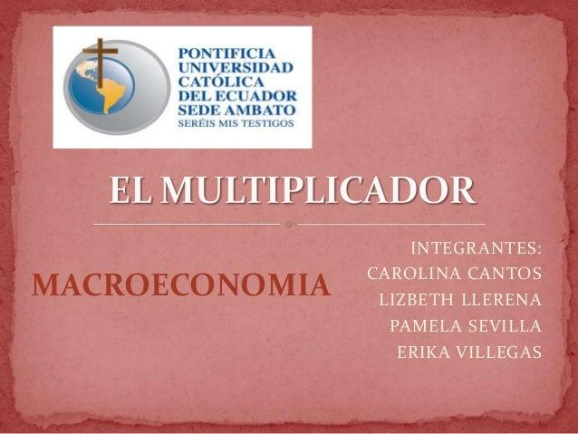 INTEGRANTES:                CAROLINA CANTOSMACROECONOMIA    LIZBETH LLERENA                  PAMELA SEVILLA               ...