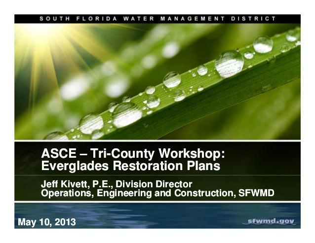 ASCE – Tri-County Workshop:Everglades Restoration PlansASCE – Tri-County Workshop:Everglades Restoration PlansJeff Kivett,...
