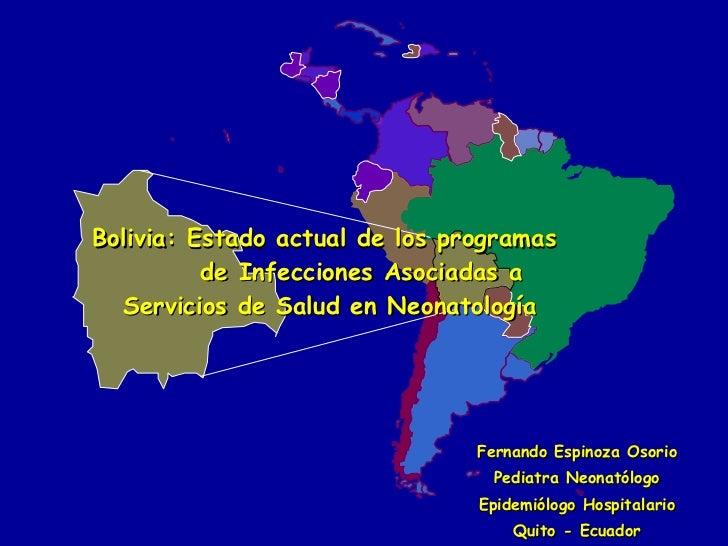 Bolivia: Estado actual de los programas    de Infecciones Asociadas a Servicios de Salud en Neonatología Fernando Espinoza...
