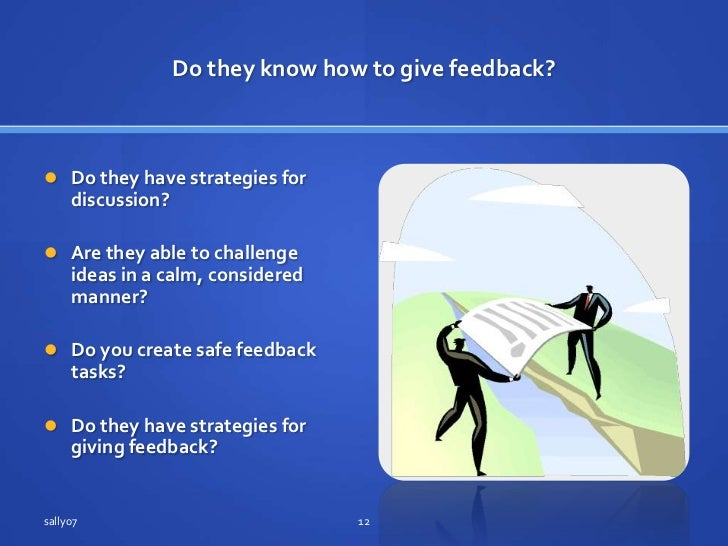 Do they know how to give feedback?<br />Do theyhave strategies for discussion?<br />Are they able to challenge ideas in a ...