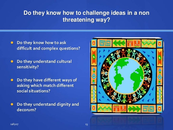 Do they know how to challenge ideas in a non threateningway?<br />Do they know how to askdifficult and complex questions?<...