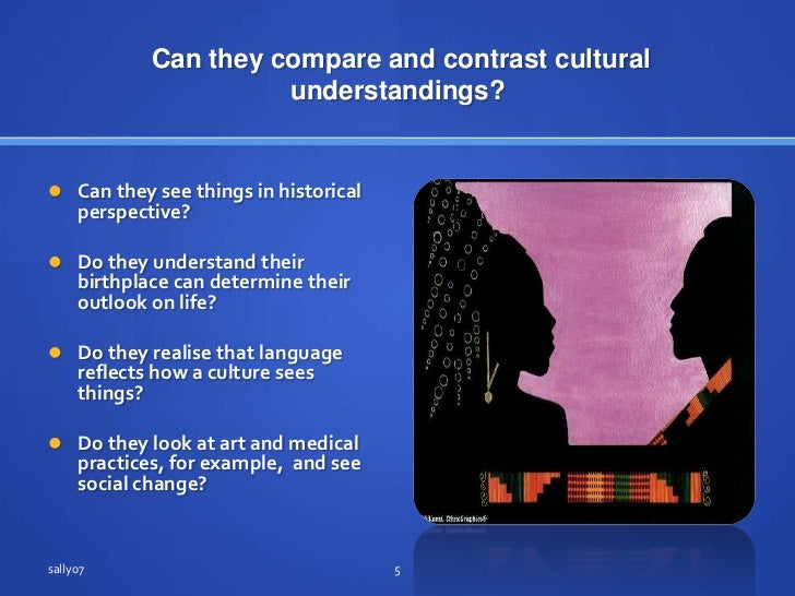 Can they compare and contrast cultural understandings?<br />Can theyseethings in historical perspective?<br />Do theyunde...