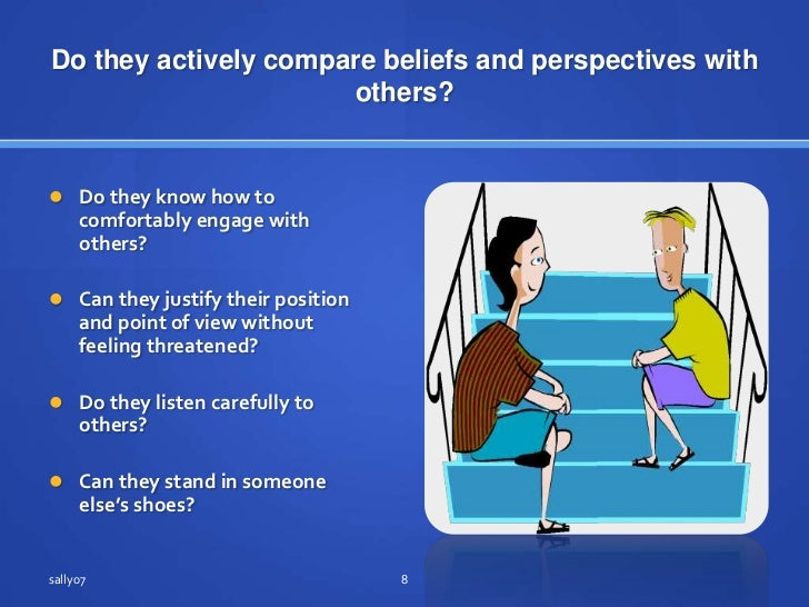 Do theyactively compare beliefs and perspectives withothers?<br />Do they know how to comfortably engage withothers?<br />...