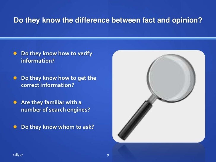Do they know the differencebetweenfact and opinion?<br />Do they know how to verify information?<br />Do they know how to ...