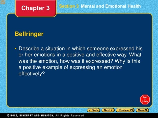 Section 3 Mental and Emotional Health Bellringer • Describe a situation in which someone expressed his or her emotions in ...