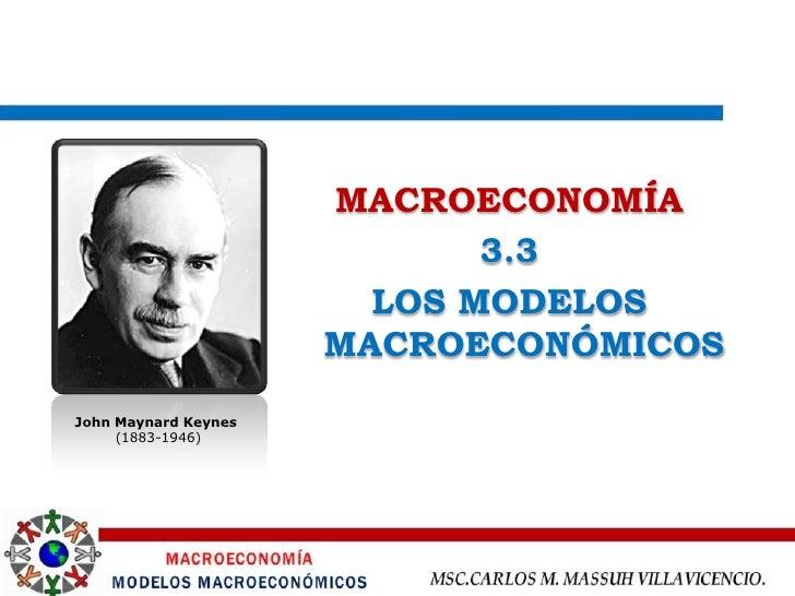 MACROECONOMÍA                              3.3                         LOS MODELOS                       MACROECONÓMICOS  ...