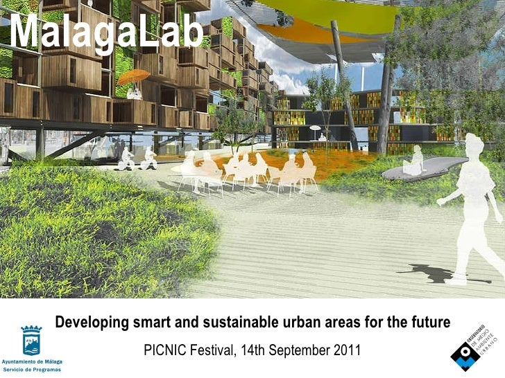 PICNIC Festival, 14th September 2011 Developing smart and sustainable urban areas for the future MalagaLab