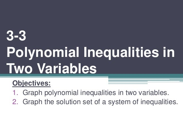 3-3  Polynomial Inequalities in  Two Variables  Objectives:  1. Graph polynomial inequalities in two variables.  2. Graph ...