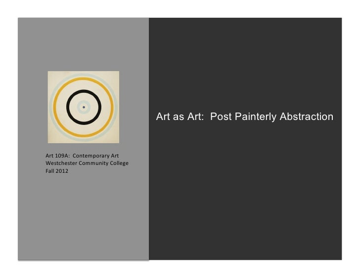 Art as Art: Post Painterly AbstractionArt	  109A:	  	  Contemporary	  Art	  Westchester	  Community	  College	  Fall	  201...
